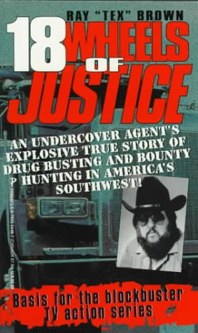 Image for 18 Wheels of Justice The true story of the truck-driving cowboy who goes undercover