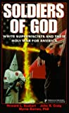 Soldiers of God : White Supremacists and Their Holy War for America