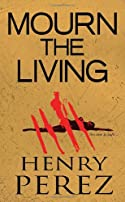 Mourn The Living by Henry Perez