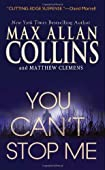 You Can't Stop Me by Max Allan Collins and Matthew Clemens