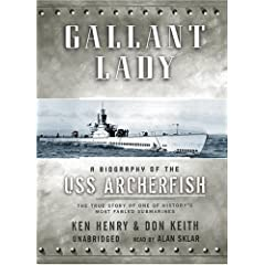 Gallant Lady: A Biography Of The USS Archerfish; The True Story Of One Of History's Most Fabled Sumarines