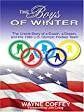 The Boys Of Winter The Untold Story Of A Coach, A Dream, And The 1980 U.s. Olympic Hockey Team