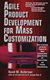 Buy Agile Product Devevelopment for Mass Customizatiom: How to Develop and Deliver Products for Mass Customization, Niche Markets, JIT, Build-To-Order and from Amazon