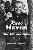 Russ Meyer-The Life and Films: A Biography and a Comprehensive, Illustrated and Annotated Filmography and Bibliography