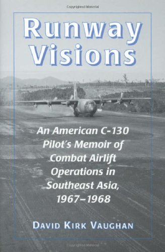 Runway Visions: An American C-130 Pilot's Memoir of Combat Airlift Operations in Southeast Asia, 1967-1968, David Kirk Vaughan