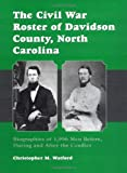 The Civil War Roster of Davidson County, North Carolina: Biographies of 1,996 Men Before, During and After the Conflict