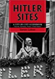 Hitler Sites: A City-By-City Guidebook