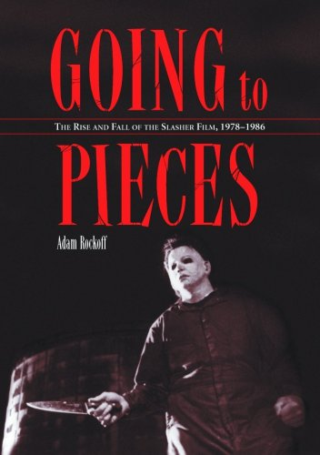 Going to Pieces: The Rise and Fall of the Slasher Film, 1978-1986 by Adam Rockoff