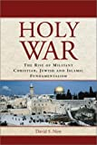 Holy War: The Rise of Militant Christian, Jewish and Islamic Fundamentalism by David S. New