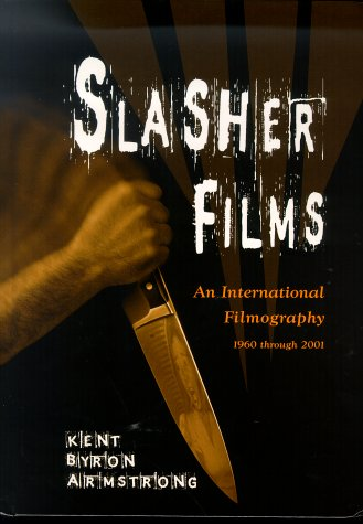 Slasher Films: An International Filmography, 1960 through 2001 by Kent Byron Armstrong