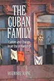 The Cuban Family : Custom and Change in an Era of Hardship