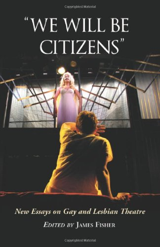 We Will Be Citizens: New Essays on Gay & Lesbian Theatre