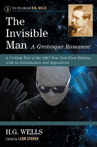 The Invisible Man: A Grotesque Romance: A Critical Text of the 1897 New York First Edition, with an Introduction and Appendices