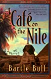 Cover Image of A Cafe on the Nile by Bartle Bull published by Carroll & Graf Publishers
