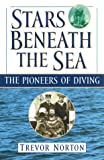 Stars Beneath the Sea: The Pioneers of Diving, written by Trevor Norton