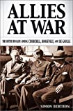 Allies at War: The Bitter Rivalry Among Churchill, Roosevelt, and De Gaulle
