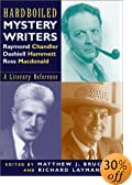 Hardboiled Mystery Writers: Raymond Chandler, Dashiel Hammett, Ross Macdonald: A Literary... by  Matthew J. Bruccoli (Editor), et al (Paperback)