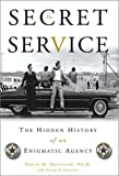 The Secret Service: The Hidden History of an Enigmatic Agency, by Philip H. Melanson, Ph.D. with Peter F. Stevens