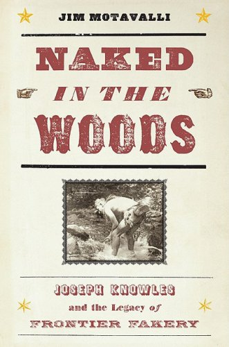 Naked in the Woods: Joseph Knowles and the Legacy of Frontier Fakery, Motavalli, Jim