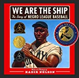 Book Cover: We Are The Ship: The Story Of Negro League Baseball By Kadir Nelson