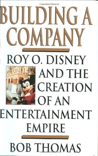 Building a Company: Roy O. Disney and the Creation of an Entertainment Empires