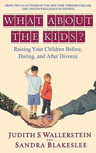 What About the Kids? Raising Your Children Before, During, and After Divorce by Judith S. Wallerstein and Sandra Blakeslee