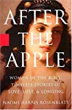 Cover Image of After the Apple: Women in the Bible : Timeless Stories of Love, Lust, and Longing by Naomi Harris Rosenblatt published by Miramax Books