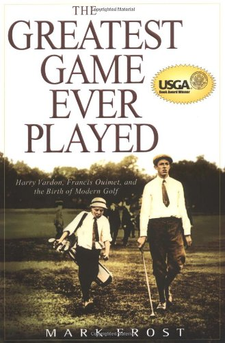 Click to buy the book The Greatest Game Ever Played : Harry Vardon , Francis Ouimet , and the Birth of Modern Golf by Mark Frost