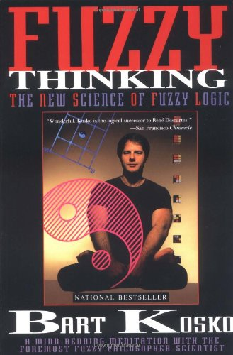 Fuzzy Thinking: The New Science of Fuzzy Logic, by Kosko, Bart