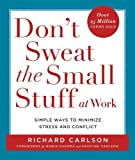 Buy Don't Sweat the Small Stuff at Work : Simple Ways to Minimize Stress and Conflict While Bringing Out the Best in Yourself and Others from Amazon