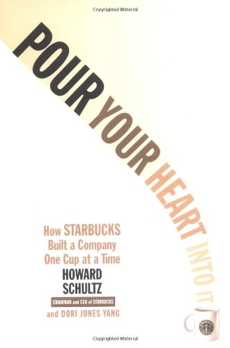 Pour Your Heart Into It: How Starbucks Built a Company One Cup at a Time - Howard Schultz, Dori jones Yang