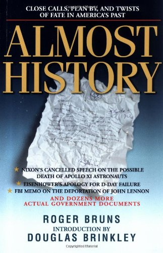 BUY THE PAPERBACK BOOK EDITION - Roger Bruns , Almost History : Close Calls, Plan Bs, and Twists of Fate in America's Past