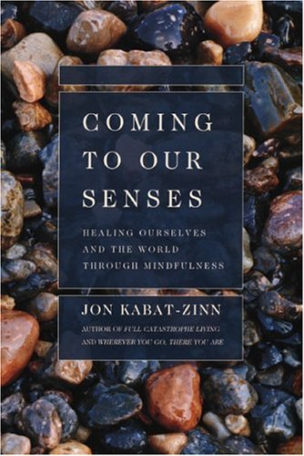 Coming To Our Senses, by Kabat-Zinn, Jon
