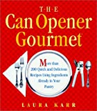 The Can Opener Gourmet : More Than 200 Quick and Delicious Recipes Using Ingredients Already in Your Pantry