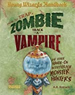 A Young Wizard's Handbook: How to Trap a Zombie, Track a Vampire, and Other Hands-on Activities for Monster Hunters by A. R. Rotruck