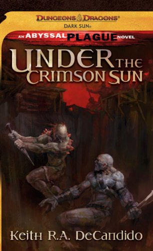Under the Crimson Sun: Dark Sun: The Abyssal Plague (Dungeons & Dragons: Dark Sun)