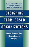 Buy Designing Team-Based Organizations : New Forms for Knowledge Work from Amazon