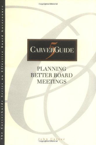 Planning Better Board Meetings (CarverGuide, Vol. 5), Carver, John