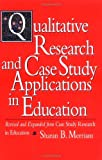 Qualitative Research and Case Study Applications in Education : Revised and Expanded from <I>Case Study Research in Education</I>