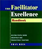 Book Cover: Facilitator Excellence, Handbook: Helping People Work Creatively And Productively Together by Fran Rees