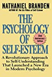 Buy The Psychology of Self-Esteem : A Revolutionary Approach to Self-Understanding that Launched a New Era in Modern Psychology from Amazon