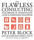 Buy The Flawless Consulting Fieldbook and Companion : A Guide Understanding Your Expertise from Amazon