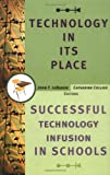 Technology in Its Place : Successful Technology Infusion in Schools (Jossey-Bass Education Series)