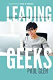 Leading Geeks: How to Manage and Lead the People Who Deliver Technology, by Paul Glen