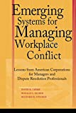 Buy Emerging Systems for Managing Workplace Conflict : Lessons from American Corporations for Managers and Dispute Resolution Professionals from Amazon