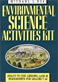Environmental Science Activities Kit : Ready-To-Use Lessons, Labs, and Worksheets for Grades 7-12