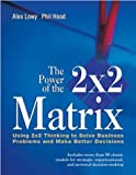 Buy The Power of the 2 x 2 Matrix : Using 2x2 Thinking to Solve Business Problems and Make Better Decisions from Amazon