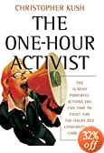 The One-Hour Activist : The 15 Most Powerful Actions You Can Take to Fight for the Issues and Candidates You Care About
