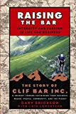 Raising the Bar : Integrity and Passion in Life and Business: The Story of Clif Bar, Inc.