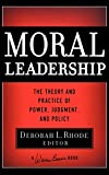Buy Moral Leadership: The Theory and Practice of Power, Judgement and Policy from Amazon